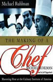 The Making of a Chef Mastering Heat at the Culinary Institute, Michael Ruhlman