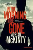 In the Morning Ill Be Gone A Detective Sean Duffy Novel, Adrian McKinty
