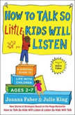 How to Talk So Little Kids Will Listen A Survival Guide to Life with Children Ages 2-7, Joanna Faber