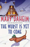 The Wurst is Yet to Come A Bed-and-Breakfast Mystery, Mary Daheim