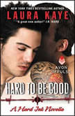 Hard to Be Good A Hard Ink Novella, Laura Kaye