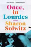 Once, in Lourdes, Sharon Solwitz