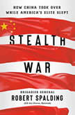 Stealth War How China Took Over While America's Elite Slept, Robert Spalding