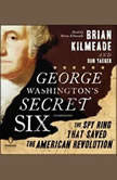 George Washington's Secret Six The Spy Ring That Saved America, Brian Kilmeade
