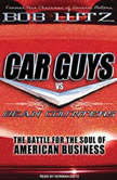 Car Guys vs. Bean Counters The Battle for the Soul of American Business, Bob Lutz