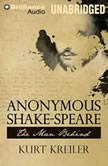 Anonymous Shake-Speare The Man Behind, Kurt Kreiler