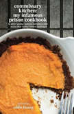 Commissary Kitchen My Infamous Prison Cookbook, Albert Prodigy Johnson; Kathy Iandoli