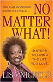 No Matter What! 9 Steps to Living the Life You Love, Lisa Nichols