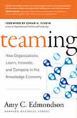 Teaming How Organizations Learn, Innovate, and Compete in the Knowledge Economy, Amy C. Edmondson