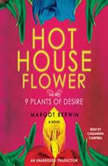 Hothouse Flower and the Nine Plants of Desire, Margot Berwin