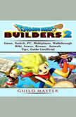 Dragon Quest Builders 2 Game, Switch, PC, Multiplayer, Walkthrough, Wiki, Armor, Rooms, Animals, Tips, Guide Unofficial, Guild Master