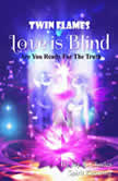 Twin Flames Love is Blind Are You Ready For The Truth?, Jay R. Charles