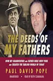 The Deeds of My Fathers How My Grandfather and Father Built New York and Created the Tabloid World of Today, Paul David Pope