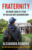 Fraternity An Inside Look at a Year of College Boys Becoming Men, Alexandra Robbins