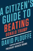 A Citizen's Guide to Beating Donald Trump, David Plouffe