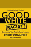 Good White Racist? Confronting Your Role in Racial Injustice, Kerry Connelly