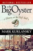 The Big Oyster History on the Half Shell, Mark Kurlansky