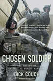 Chosen Soldier The Making of a Special Forces Warrior, Dick Couch