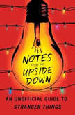 Notes from the Upside Down An Unofficial Guide to Stranger Things, Guy Adams