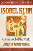 Isobel Kuhn On the Roof of the World, Janet Benge