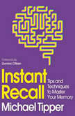 Instant Recall Tips And Techniques To Master Your Memory, Michael Tipper