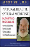 Natural Health, Natural Medicine Outwitting the Killers, Andrew Weil, MD