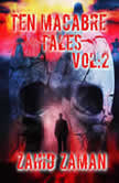 Ten Macabre Tales vol:2 10 Tales of Supernatural Terror, Zahid Zaman