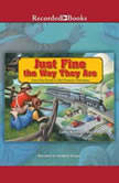 Just Fine the Way They Are From Dirt Roads to Rail Roads to Interstates, Connie Nordhielm Wooldridge