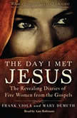 The Day I Met Jesus The Revealing Diaries of Five Women from the Gospels, Frank  Viola