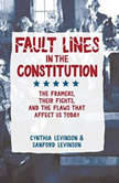 Fault Lines in the Constitution The Framers, Their Fights, and the Flaws that Affect Us Today, Cynthia Levinson