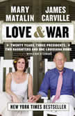 Love & War 20 Years, Three Presidents, Two Daughters and One Louisiana Home, James Carville