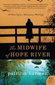 The Midwife of Hope River A Novel of an American Midwife, Patricia Harman