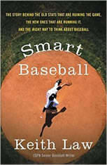 Smart Baseball The Story Behind the Old Stats that are Ruining the Game, the New Ones that are Running it, and the Right Way to Think About Baseball, Keith Law