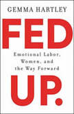 Fed Up Emotional Labor, Women, and the Way Forward, Gemma Hartley