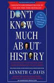 Don't Know Much About History, Anniversary Edition Everything You Need to Know About American History but Never Learned, Kenneth C. Davis