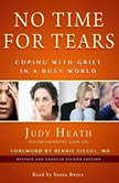No Time for Tears Coping with Grief in a Busy World Revised and Updated Second Edition, Judy Heath