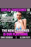 The New Gardener Is Our Plaything : Couples Threesomes 18 (FFM Threesome BDSM Erotica Lesbian Erotica), Connie Cuckquean