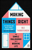Making Things Right The Simple Philosophy of a Working Life, Ole Thorstensen