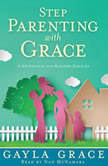 Stepparenting with Grace A Devotional for Blended Families, Gayla Grace