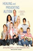 Healing and Preventing Autism A Complete Guide, Jenny McCarthy with Jerry Kartzinel M.D.