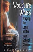 Voucher Wars Waging the Legal Battle over School Choice, Clint Bolick