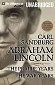 Abraham Lincoln The Prairie Years and The War Years, Carl Sandburg