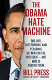 The Obama Hate Machine The Lies, Distortions, and Personal Attacks on the Presidentand Who Is behind Them, Bill Press