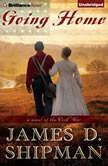 Going Home A Novel of the Civil War, James D. Shipman