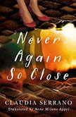 Never Again So Close, Claudia Serrano