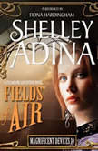 Fields of Air A Steampunk Adventure Novel, Shelley Adina