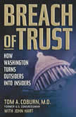 Breach of Trust How Washington Turns Outsiders into Insiders, Tom A. Coburn, M.D.
