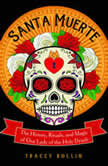 Santa Muerte The History, Rituals, and Magic of Our Lady of the Holy Death, Tracey Rollin