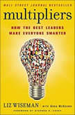 Multipliers How the Best Leaders Make Everyone Smarter, Liz Wiseman