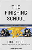 The Finishing School Earning the Navy SEAL Trident, Dick Couch